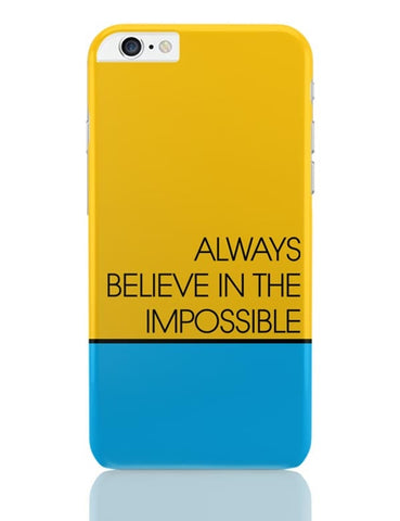 Always Believe In The Impossible !! iPhone 6 Plus / 6S Plus Covers Cases Online India