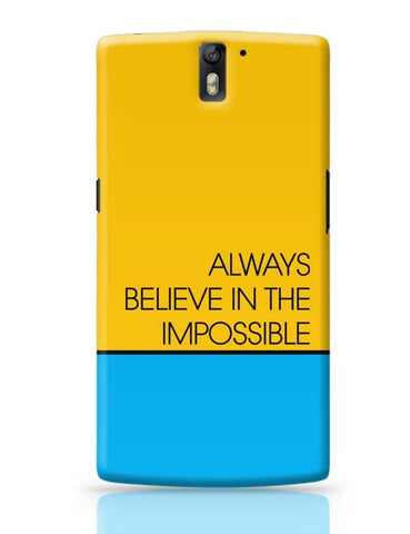 Always Believe In The Impossible !! OnePlus One Covers Cases Online India