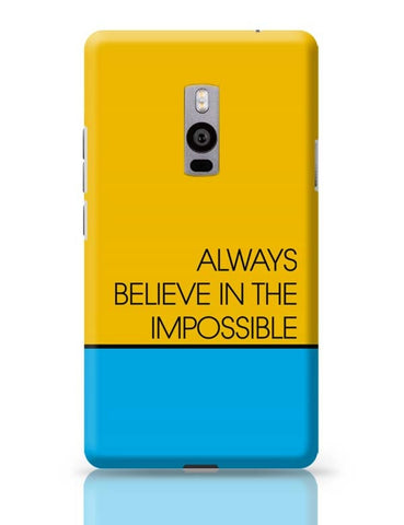Always Believe In The Impossible !! OnePlus Two Covers Cases Online India