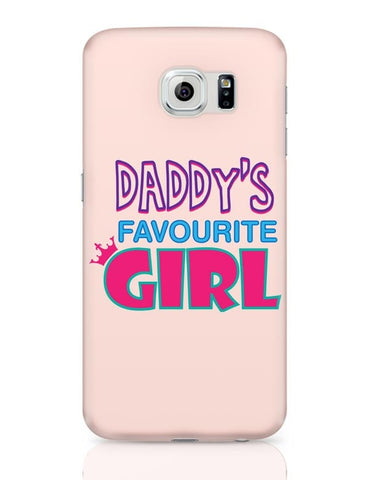 Daddy'S Favourite Girl !! Samsung Galaxy S6 Covers Cases Online India