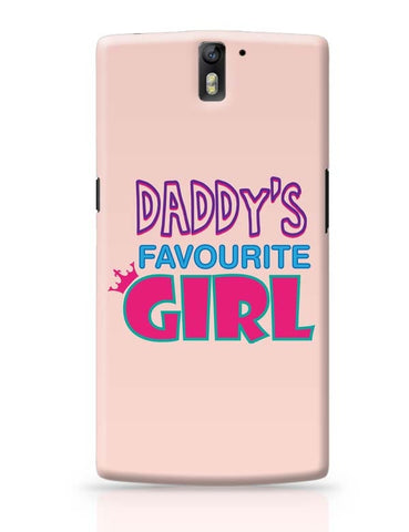 Daddy'S Favourite Girl !! OnePlus One Covers Cases Online India