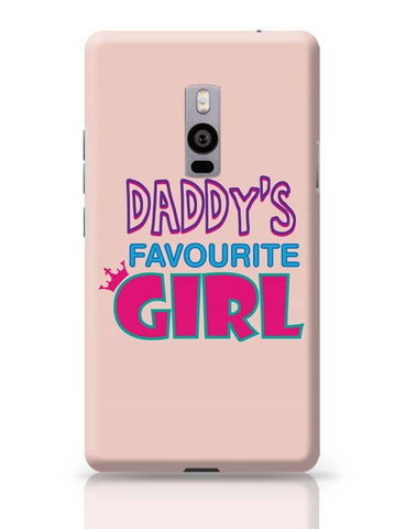 Daddy'S Favourite Girl !! OnePlus Two Covers Cases Online India