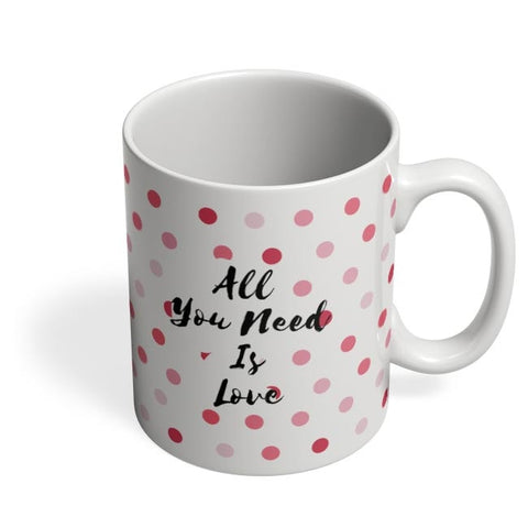 All You Need Is Love !! Coffee Mug Online India