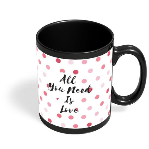 All You Need Is Love !! Black Coffee Mug Online India