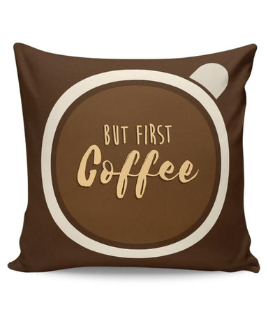 But First Coffee!! Cushion Cover Online India