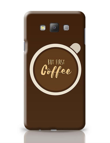 But First Coffee!! Samsung Galaxy A7 Covers Cases Online India