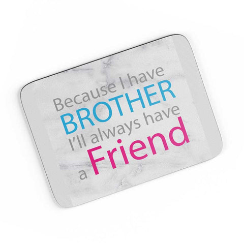 Because I Have Brother - Rakshabandhan Special A4 Mousepad Online India