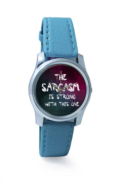 Women Wrist Watch India | Sarcasm is strong with this one Wrist Watch Online India