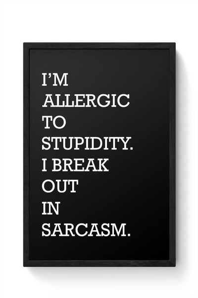 I am allergic to Sarcasm Framed Poster Online India