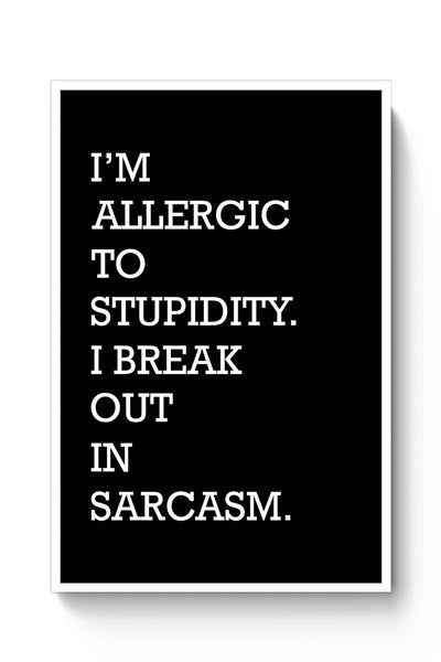 Buy I am allergic to Sarcasm Poster