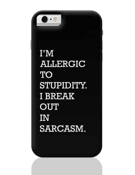 I am allergic to Sarcasm iPhone 6 6S Covers Cases Online India