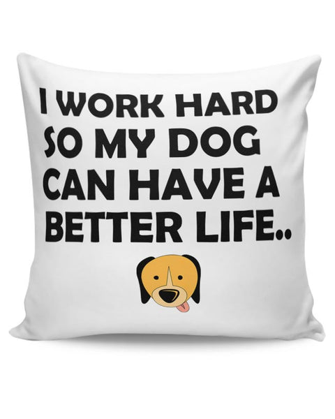 Work hard for my dog Cushion Cover Online India