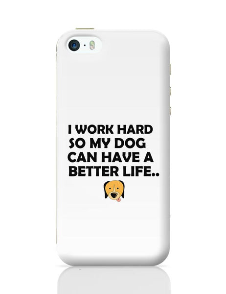 Work hard for my dog iPhone 5/5S Covers Cases Online India
