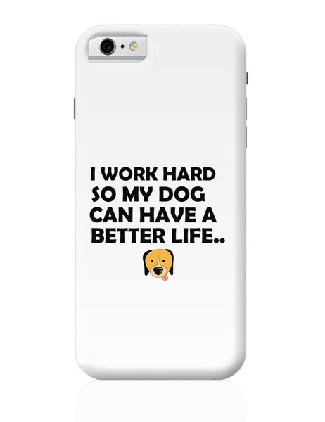 Work hard for my dog iPhone 6 6S Covers Cases Online India