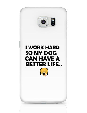 Work hard for my dog Samsung Galaxy S6 Covers Cases Online India