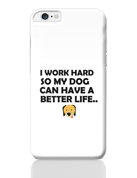 Work hard for my dog iPhone 6 Plus / 6S Plus Covers Cases Online India