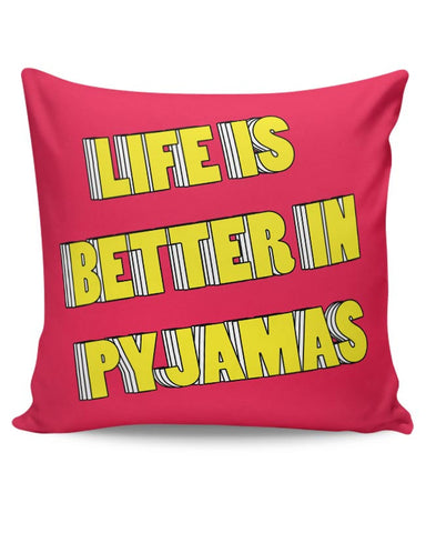 Life is better in pyjamas Cushion Cover Online India
