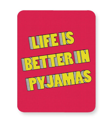 Life is better in pyjamas Mousepad Online India