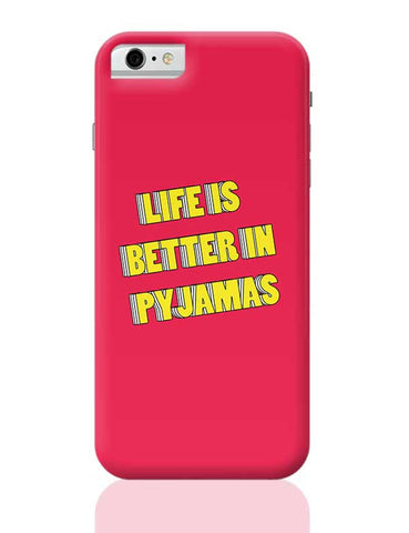 Life is better in pyjamas iPhone 6 / 6S Covers Cases