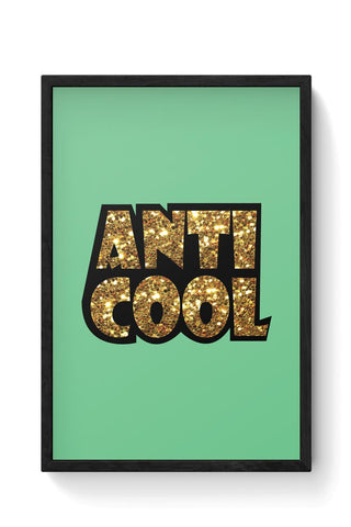 Anti cool - quirky Framed Poster Online India