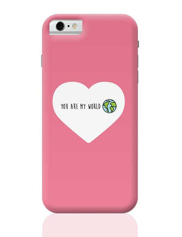 You are my world - Valentines day Special iPhone 6 / 6S Covers Cases
