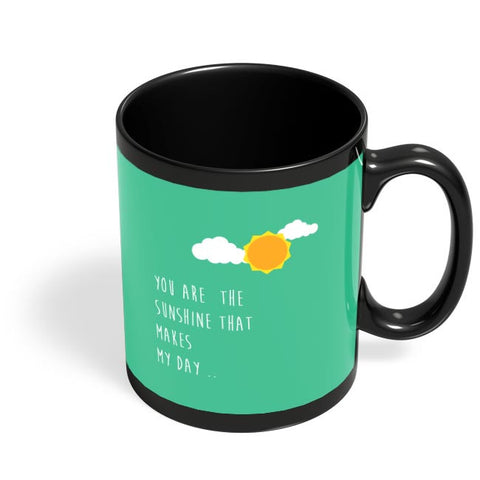 You are the sunshine - Valentines day Special Black Coffee Mug Online India
