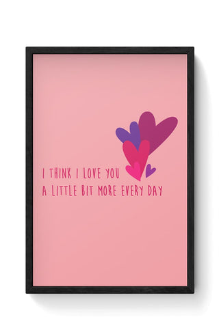I love you more everyday - Valentines day Special Framed Poster Online India