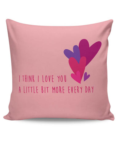 I love you more everyday - Valentines day Special Cushion Cover Online India