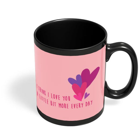 I love you more everyday - Valentines day Special Black Coffee Mug Online India