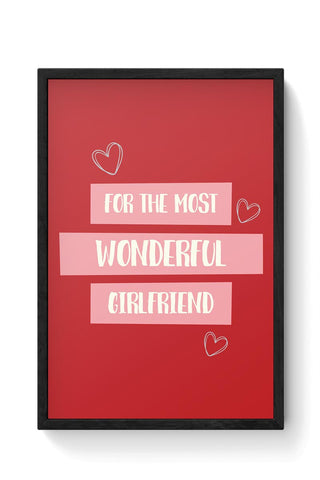 For the most wonderful girlfriend - Valentines Day Special Framed Poster Online India