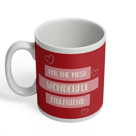 For the most wonderful girlfriend - Valentines Day Special Coffee Mug Online India