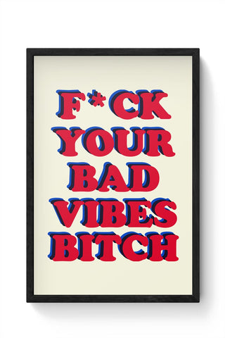 bad vibes  Framed Poster Online India