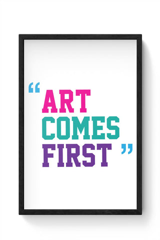Art Comes First Framed Poster Online India