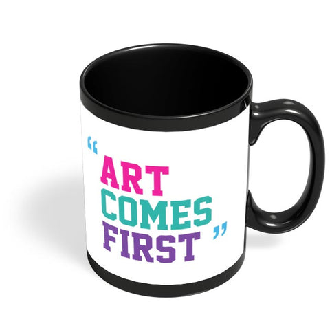 Art Comes First Black Coffee Mug Online India