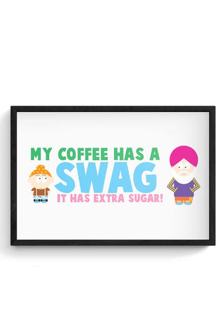 My Coffee Has A Swag | It Has More Sugar Framed Poster Online India