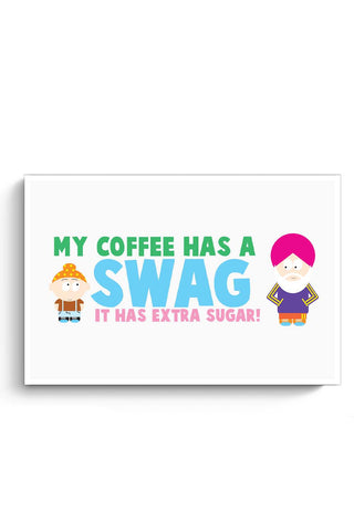 My Coffee Has A Swag | It Has More Sugar Poster Online India