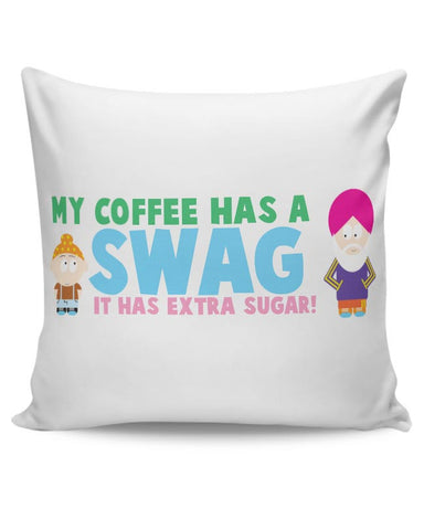 My Coffee Has A Swag | It Has More Sugar Cushion Cover Online India