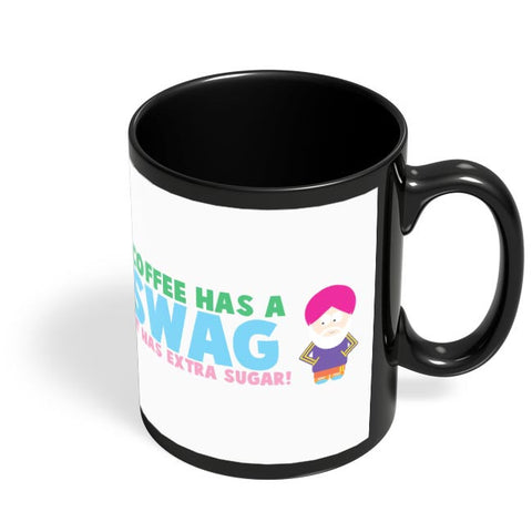 My Coffee Has A Swag | It Has More Sugar Black Coffee Mug Online India