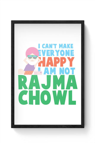 I Can'T Make Everyone Happy | I Am Not Rajma Chowl Funny Framed Poster Online India