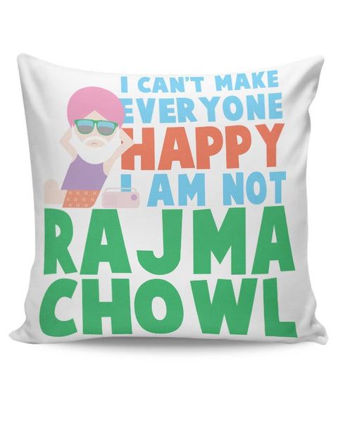 I Can'T Make Everyone Happy | I Am Not Rajma Chowl Funny Cushion Cover Online India