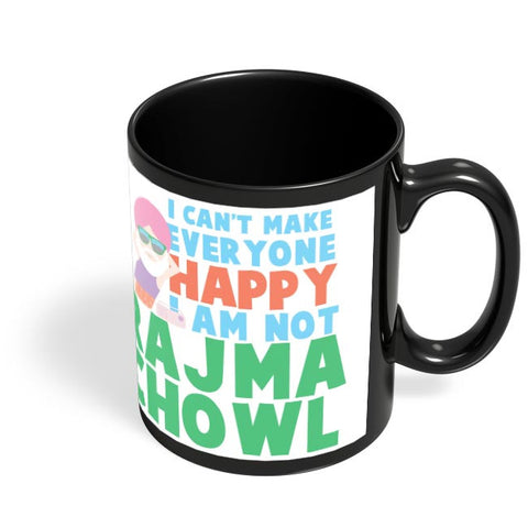 I Can'T Make Everyone Happy | I Am Not Rajma Chowl Funny Black Coffee Mug Online India
