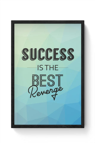 Success Is The Best Revenge Framed Poster Online India