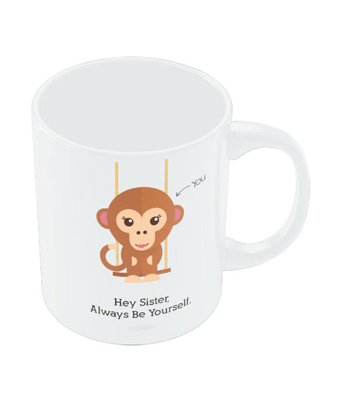 Sister be yourself Rakhi/Raksha Bandhan Gift Coffee Mug