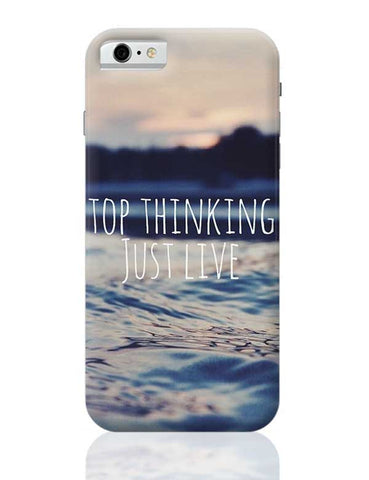 STOP THINKING, JUST LIVE iPhone 6 / 6S Covers Cases