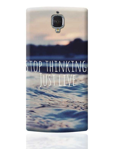 STOP THINKING, JUST LIVE OnePlus 3 Covers Cases Online India
