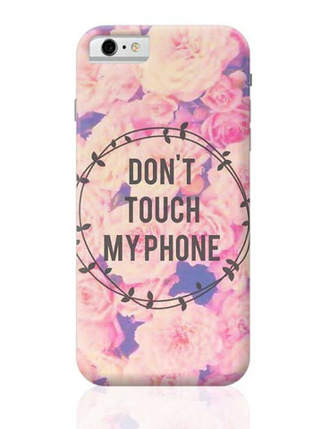 DON'T TOUCH MY PHONE iPhone 6 / 6S Covers Cases