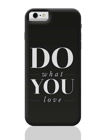 DO WHAT YOU LOVE iPhone 6 / 6S Covers Cases