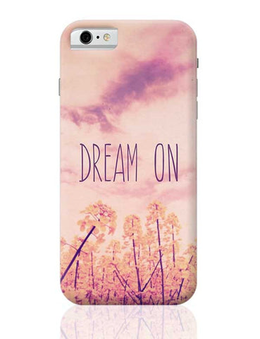 DREAM ON iPhone 6 / 6S Covers Cases