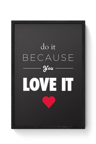 YOU LOVE IT! Framed Poster Online India