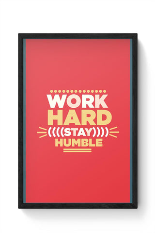 WORK HARD,STAY HUMBLE... Framed Poster Online India